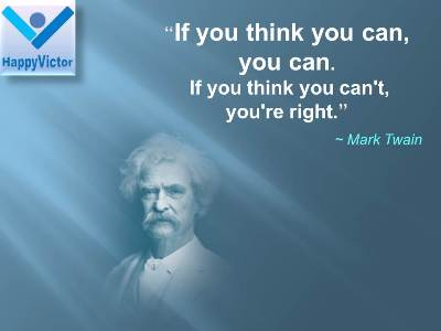Mark Twain quotes: If you think you can you can, If you think you can't, you're right.
