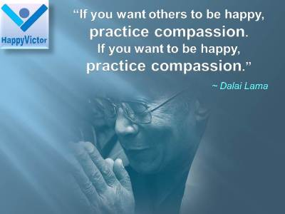 Compassion, Dalai Lama Quotes on Happiness: If you want others to be happy, practice compassion. If you want to be happy, practice compassion