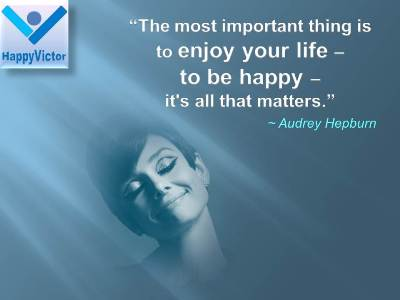 Audrey Hopburn quotes on Happiness: The most important thing is to enjoy your life � to be happy � it's all that matters.