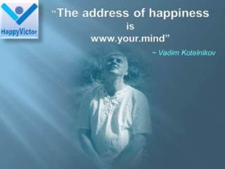 Happiness Address is www.your.mind - Vadim Kotelnikov quotes at HappyVictor, inspirational happiness slides