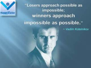 Vadim Kotelnikov quotes: Winners vs Losers - Losers approach possible as impossible; Winners approach impossible as possible
