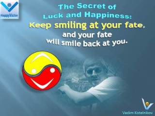 Smile at your fate and your fate will smaile back at you. Vadim Kotelnikov Positive Thinking Quotes
