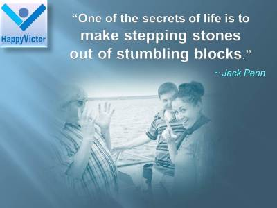 Faliure To Success quotes at Happy Victor: One of the secrets of life is to make stepping stones  - Jack Penn
