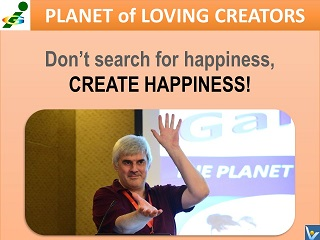Vadim Kotelnikov happiness advice quotes Don't search for happiness, create happiness!